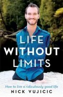 7 Lessons from Nick Vujicic's Life Without Limits